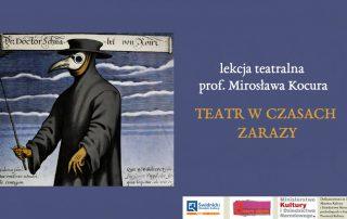 grafika zapowiadająca lekcję teatralną profesora Mirosława Kocura Teatr w czasach zarazy z ilustracją przedstawiającą doktora plagi w czarnym płaszczu i z dziobatą maską